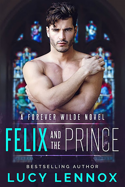 Felix and the prince   Forever Wilde #2   Lucy Lennox