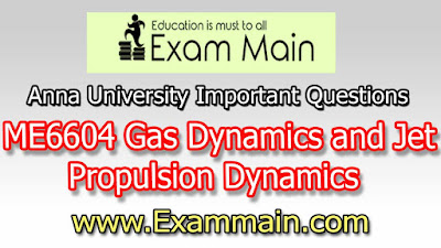 ME6604 GAS DYNAMICS AND JET PROPULSION | Important  Questions | Question bank | Syllabus | Model and Previous Question papers | Download PDF