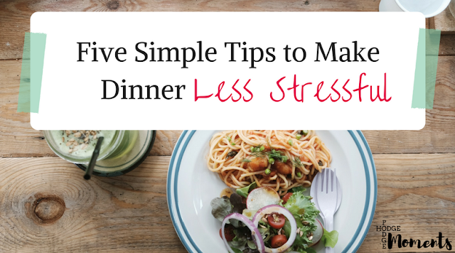 Five Simple Tips to Make Dinner Less Stressful