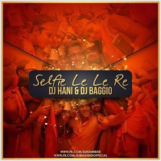 Selfie Le Le Re - DJ Hani & Dj Baggio Remix