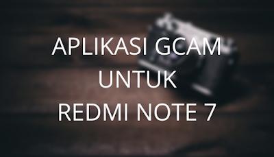 Gcam untuk Redmi Note 7
