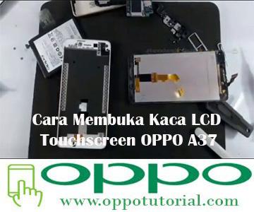 Cara Membuka Kaca LCD Touchscreen OPPO A37