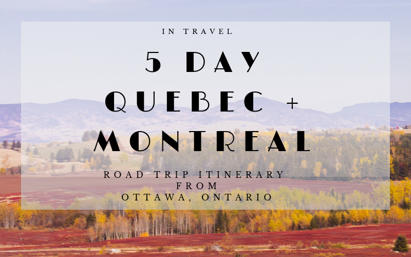Montreal - Quebec Road Trip Itinerary: Canada Travel Guide