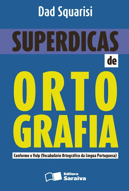 Superdicas de Ortografia - DAD ABI CHAHINE SQUARISI, REINALDO POLITO.jpg