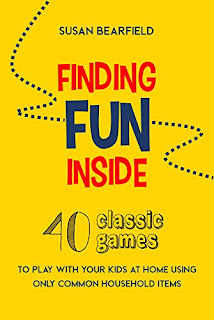 Finding Fun Inside: 40 classic games to play with your kids at home using only common household items by Susan Bearfield