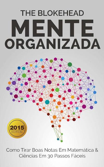 Mente Organizada - Como Tirar Boas Notas Em Matemática & Ciências Em 30 Passos Fáceis - The Blokehead