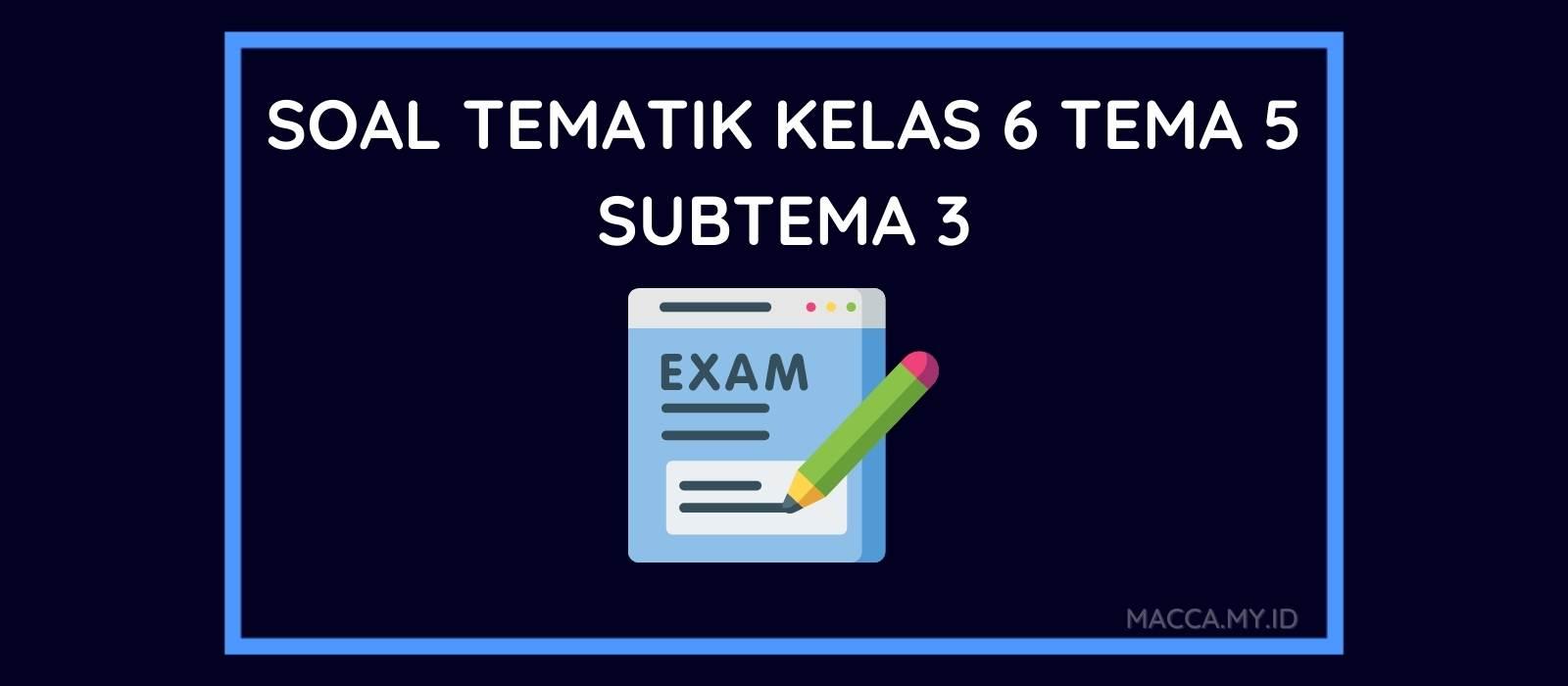 Soal Tematik Kelas 6 Tema 5 Subtema 3 dan Kunci Jawaban