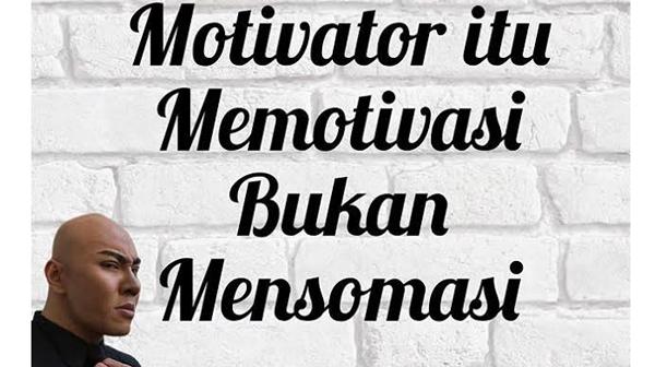 Motivator itu memotivasi bukan mensomasi