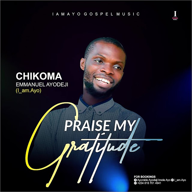 Download EP: Praise My GRATITUDE Vol. 1 - Chimoka Emmanuel Ayodeji
