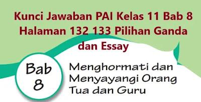 Kunci-Jawaban-PAI-Kelas-11-Bab-8-Halaman-132-133-Pilihan-Ganda-Essay