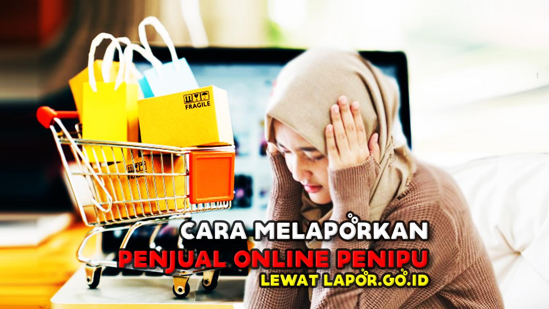 Cara-Melaporkan-Penjual-Online-Penipu-Lewat-Lapor.go.id
