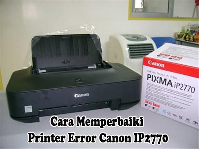 Cara Memperbaiki Printer Error Canon IP2770
