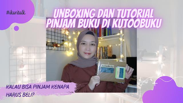 Unboxing dan Tutorial Pinjam Buku Online Di Kutoobuku