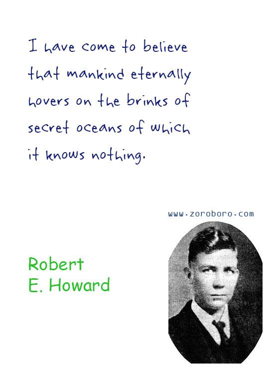 Robert E. Howard Quotes. Robert E. Howard Dreams Quotes, Robert E. Howard Environment Quotes, Robert E. Howard Writing Quotes, Robert E. Howard Civilization Quotes. Robert E. Howard