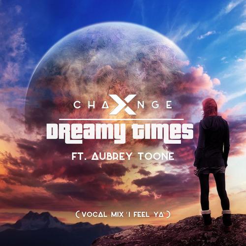 X-change & Aubrey Toone Unveil New Single 'Dreamy Times (Vocal mix - I Feel Ya)'