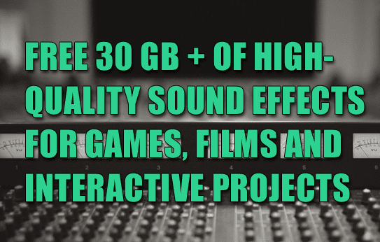 30GB+ OF HIGH-QUALITY SOUND EFFECTS FREE !