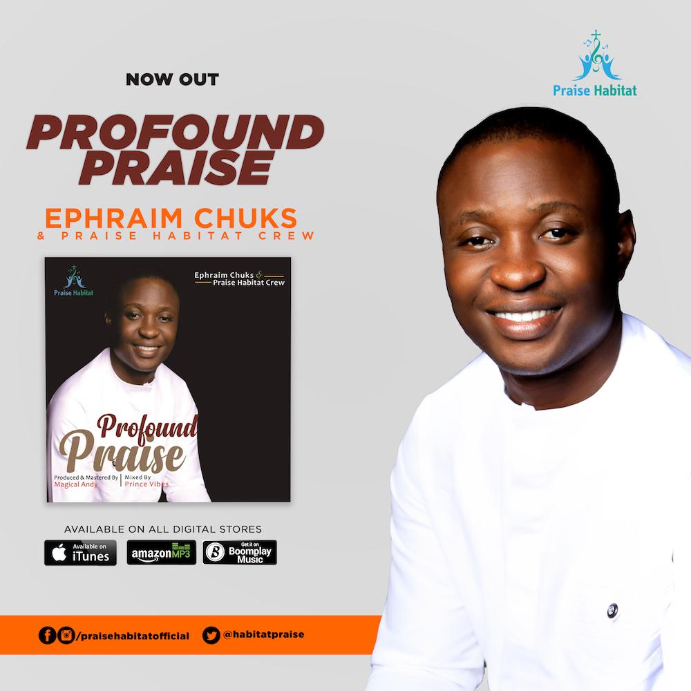 Download Music: Profound Praise – Ephraim Chuks & Praise Habitat Crew    @habitatpraise