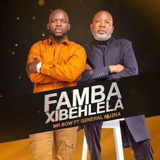Baixar Nova Musica de Mr. Bow - Famba Xibehlela (feat. General Muzka) [Exclusivo 2021] (Download MP3)
