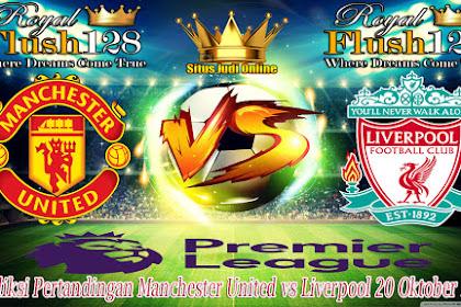 Prediksi Pertandingan Manchester United vs Liverpool 20 Oktober 2019