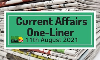 Current Affairs One-Liner: 11th August 2021
