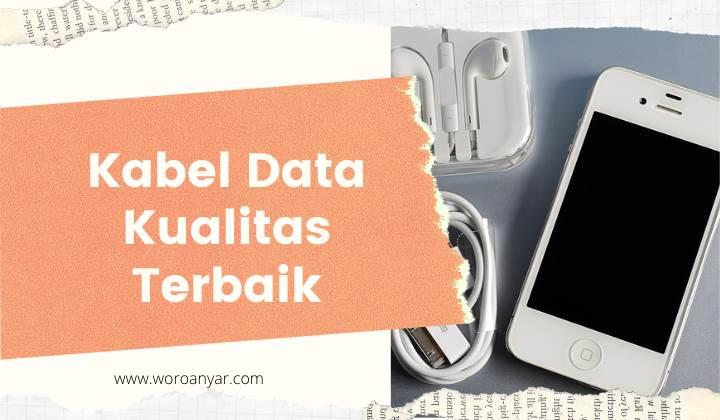 Ketahui 5 Jenis Kabel Data yang Berkualitas Terbaik buat Smartphone