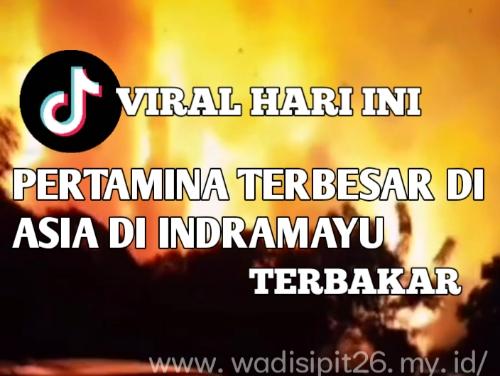viral di tiktok, telah terjadinya kebakaran dan ledakan di balongan indramayu jawa barat