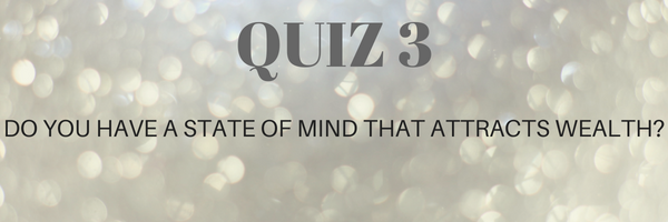 UHNWI & HNWI RISE COACHING QUIZ3:DO YOU HAVE A STATE OF MIND THAT ATTRACTS WEALTH?