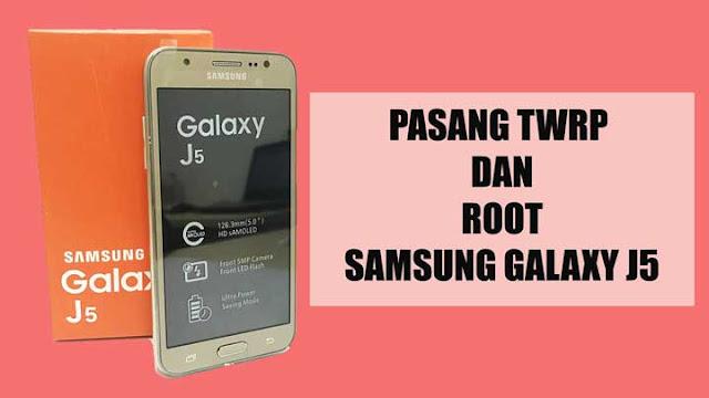 Cara Pasang TWRP dan Root Samsung Galaxy J5