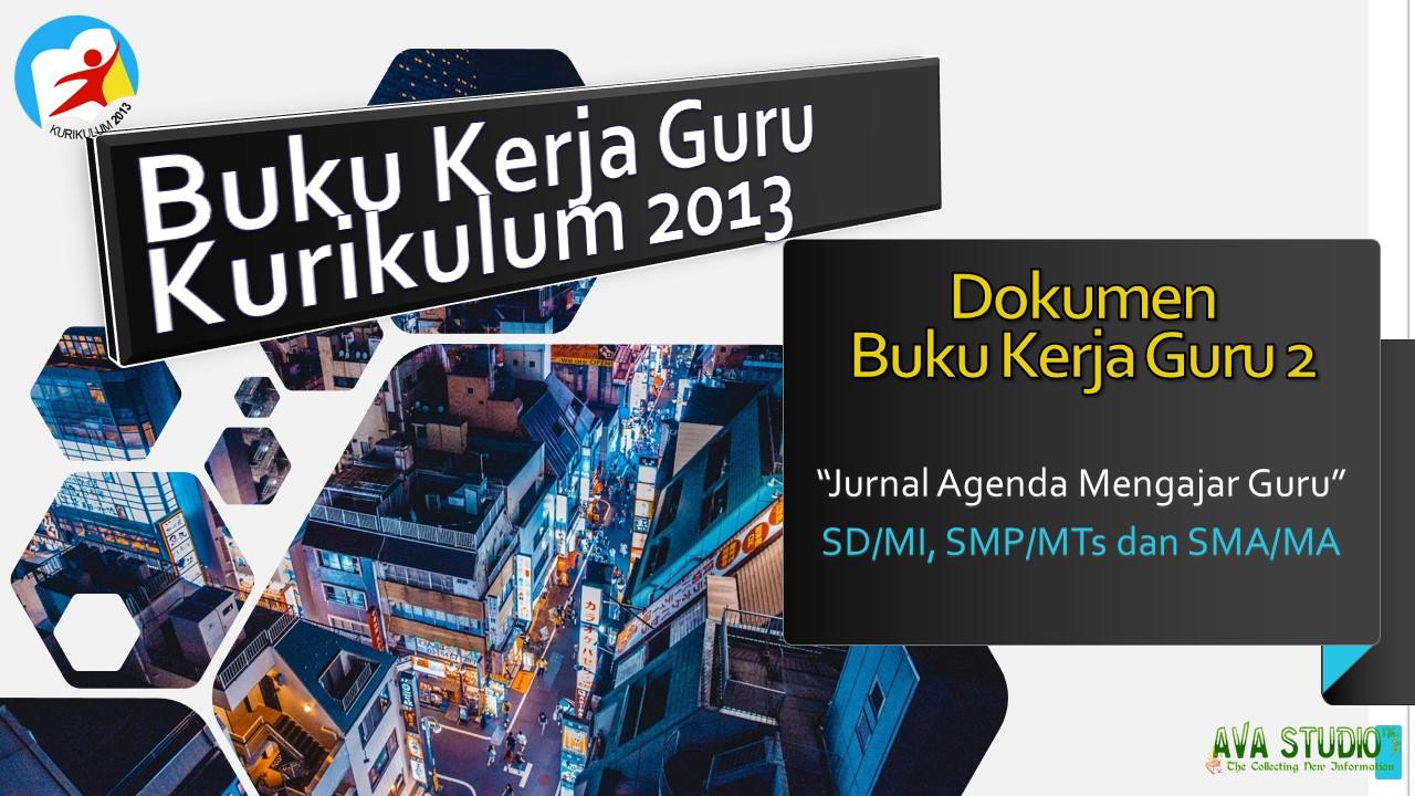 Jurnal Agneda Guru Mengajar Kurikulum 2013 - SD/MI, SMP/MTs dan SMA/MA