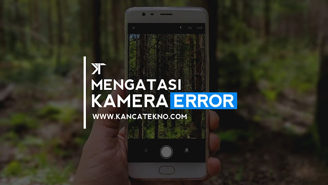 Cara Mudah Mengatasi Kamera Android Error Tidak Bisa Dibuka