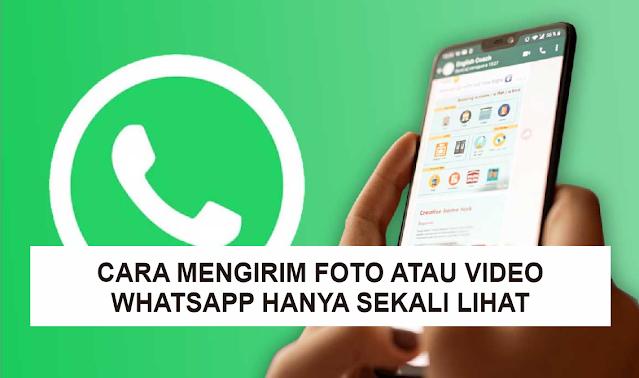 Cara Kirim Foto dan Video di Whatsapp Agar Hanya Bisa Dilihat Sekali