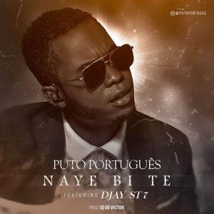 Puto Português Feat. Djay ST7 - Naye Bi Te (2018)