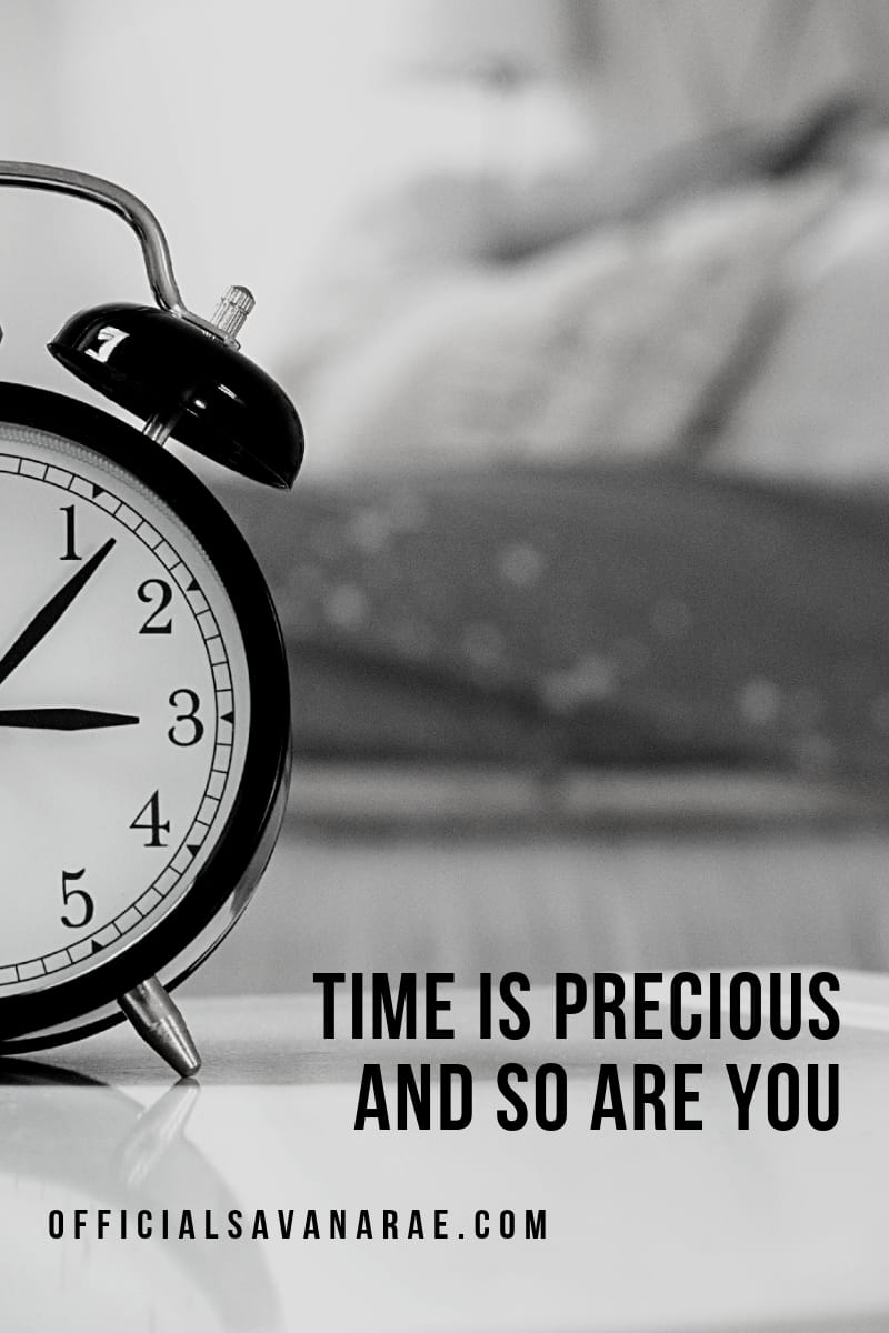 TIME IS PRECIOUS AND SO ARE YOU