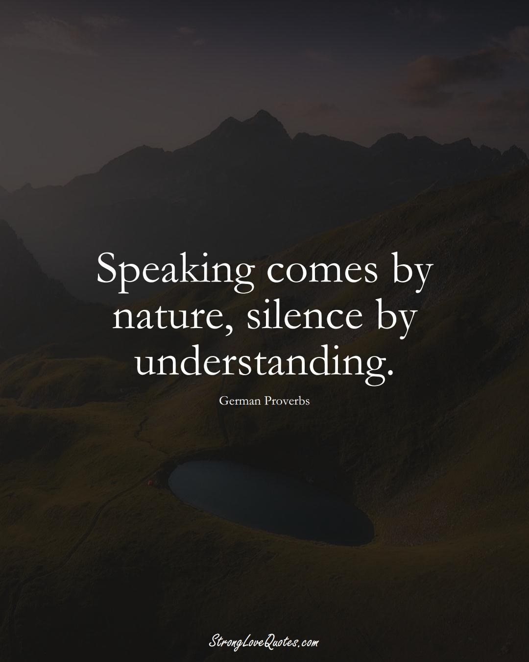 Speaking comes by nature, silence by understanding. (German Sayings);  #EuropeanSayings