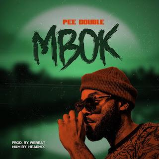 MUSIC: Pee Double - Mbok (Prod. Webeat)