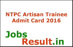 NTPC Artisan Trainee Admit Card 2016