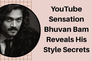 YouTube Sensation Bhuvan Bam Reveals His Style Secrets
