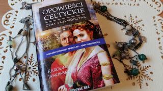 """Jaka jest cena władzy? Recenzja powieści """"Opowieści celtyckie. Cena przywództwa"""" Karoliny Janowskiej"""