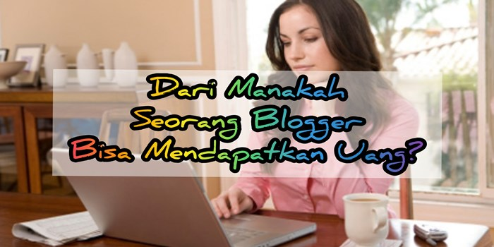 darimana blogger dapat uang