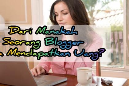Dari Manakah Seorang Blogger Bisa Mendapatkan Uang?