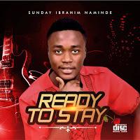 Album : READY TO STAY by Sunday Ibrahim Naminde