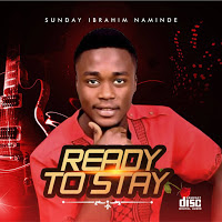 READY TO STAY by Sunday Ibrahim Naminde