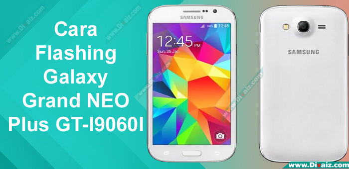 Cara Flashing Galaxy Grand Neo Plus GT-I9060I