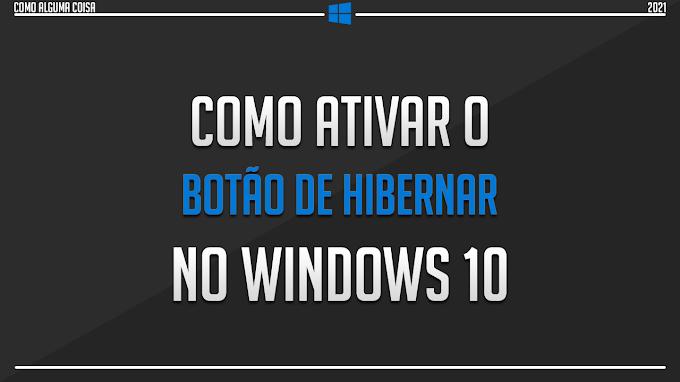 Como ativar o botão de Hibernar no Windows 10