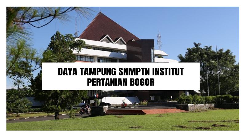 Daya Tampung SNMPTN IPB 2022/2023 (Institut Pertanian Bogor)