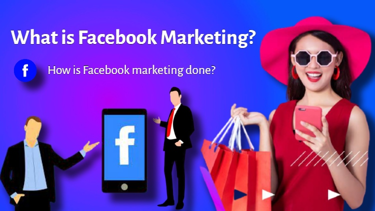 What is Facebook Marketing? How is Facebook marketing done?