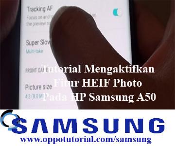 Tutorial Mengaktifkan Fitur HEIF Photo Pada HP Samsung A50