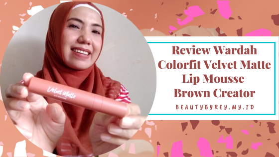 Review Wardah Colorfit Velvet Matte Lip Mousse Brown Creator