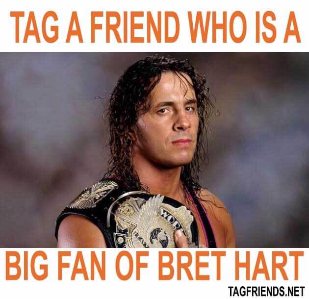 Tag A Friend Who Is A Big Fan Of BRET HART