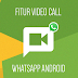 Cara Video Call di WhatsApp untuk Android [UPDATED]